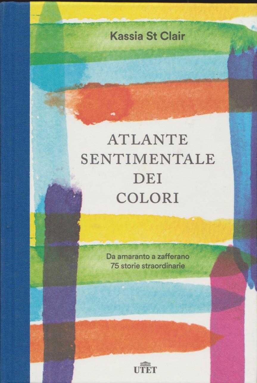 KASSIA ST CLAIR, ATLANTE SENTIMENTALE DEI COLORI.  Da amaranto a zafferano. 75 storie straordinarie, Utet, 2018. Indice dellibro