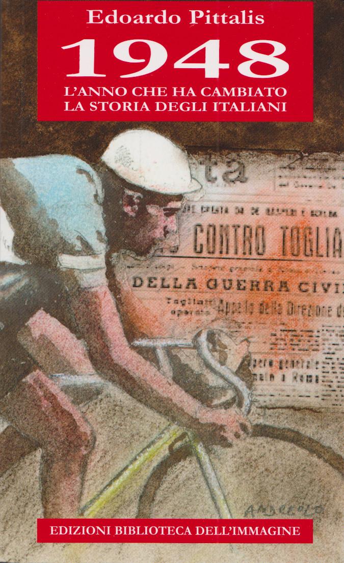 PITTALIS Edoardo, 1948: l'anno che ha cambiato la storia degli italiani, Edizioni Biblioteca dell'immagine, 2018, p. 300. Indice dellibro
