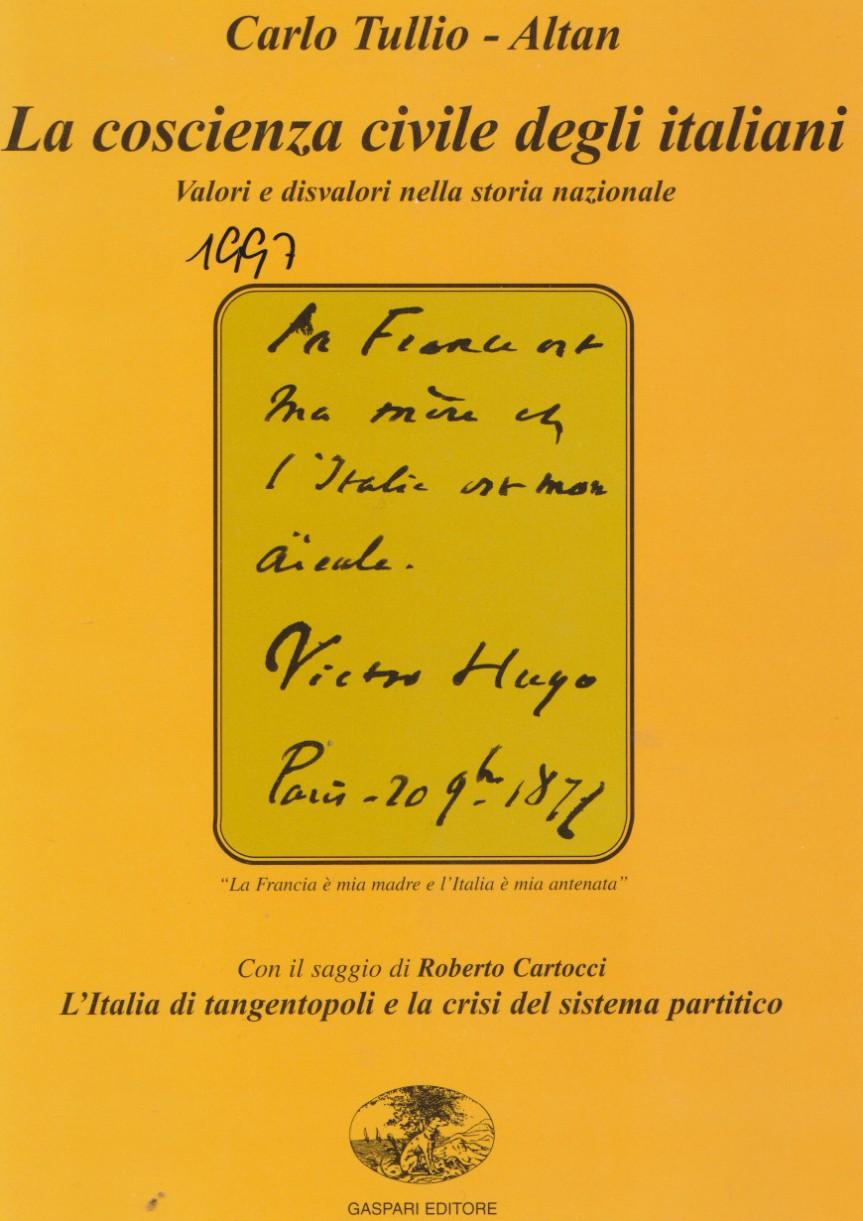 mi ricordo CARLO TULLIO – ALTAN … , La coscienza civile degli italiani. Valori e disvalori nella storia nazionale, Gaspari editore,1997