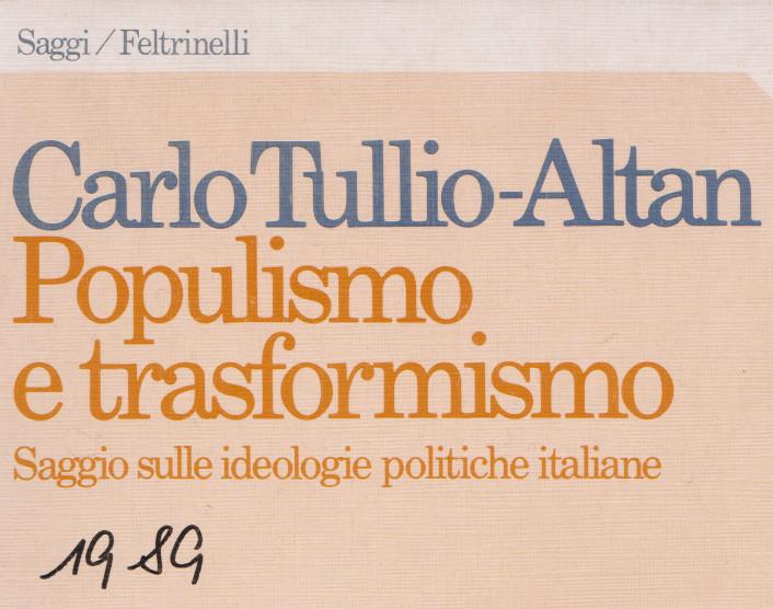 mi ricordo …: TULLIO – ALTAN Carlo, Populismo e trasformismo. Saggio sulle ideologie politiche italiane, Feltrinelli,1989