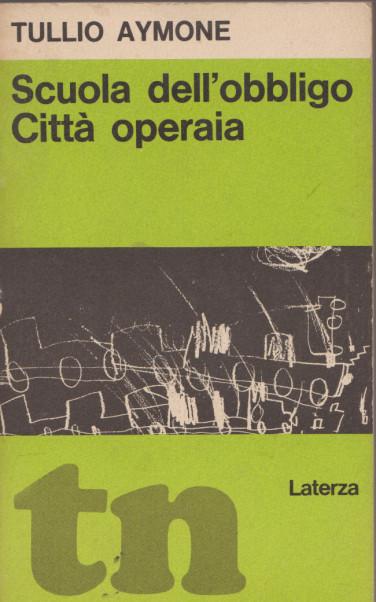 mi ricordo … TULLIO AYMONE, Scuola dell'obbligo, città operaia,1972