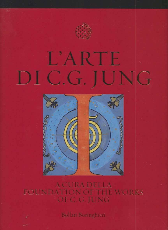 L'ARTE DI C. G. JUNG, a cura della Foundation of the Works of C. G. Jung, Ulrich Hoerni, Thomas Fischer, Bettina Kaufmann, Bollati Boringhieri,2018