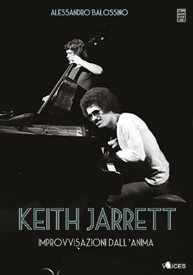Esce mercoledì 6 marzo per Chinaski Edizioni il libro di Alessandro Balossino Keith Jarrett- improvvisazioni dell'anima: un omaggio ad  uno dei pianisti più geniali della recente storia della musica, Keith Jarrett, raccontato attraverso la sua opera, ma anche attraverso quegli aspetti, decisamente più umani, che hanno travagliato la sua vita materiale espirituale