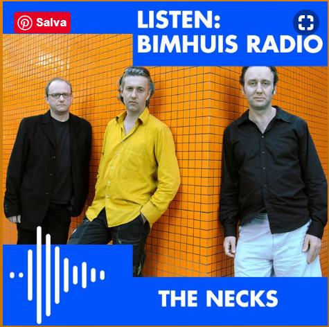 THE NECKS, Chris Abrahams piano, Lloyd Swanton bass, Tony Buck drums,   in BIMHUIS Radio | Mixcloud, 17 maggio 2019. AUDIO, 1 ora e 18minuti