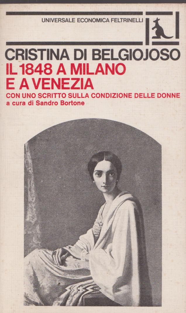 mi ricordo di ALESSANDRO BORTONE, anni '70: CRISTINA DI BELGIOIOSO, Il 1948 a Milano e Venezia, con uno scritto sulla condizione delle donne, a cura di Sandro Bortone, Feltrinelli,1977