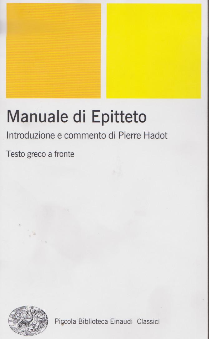 MANUALE DI EPITTETO, introduzione e commenti di Pierre Hadot (edizione francese del 2000), Einaudi, 2006. Indice dellibro