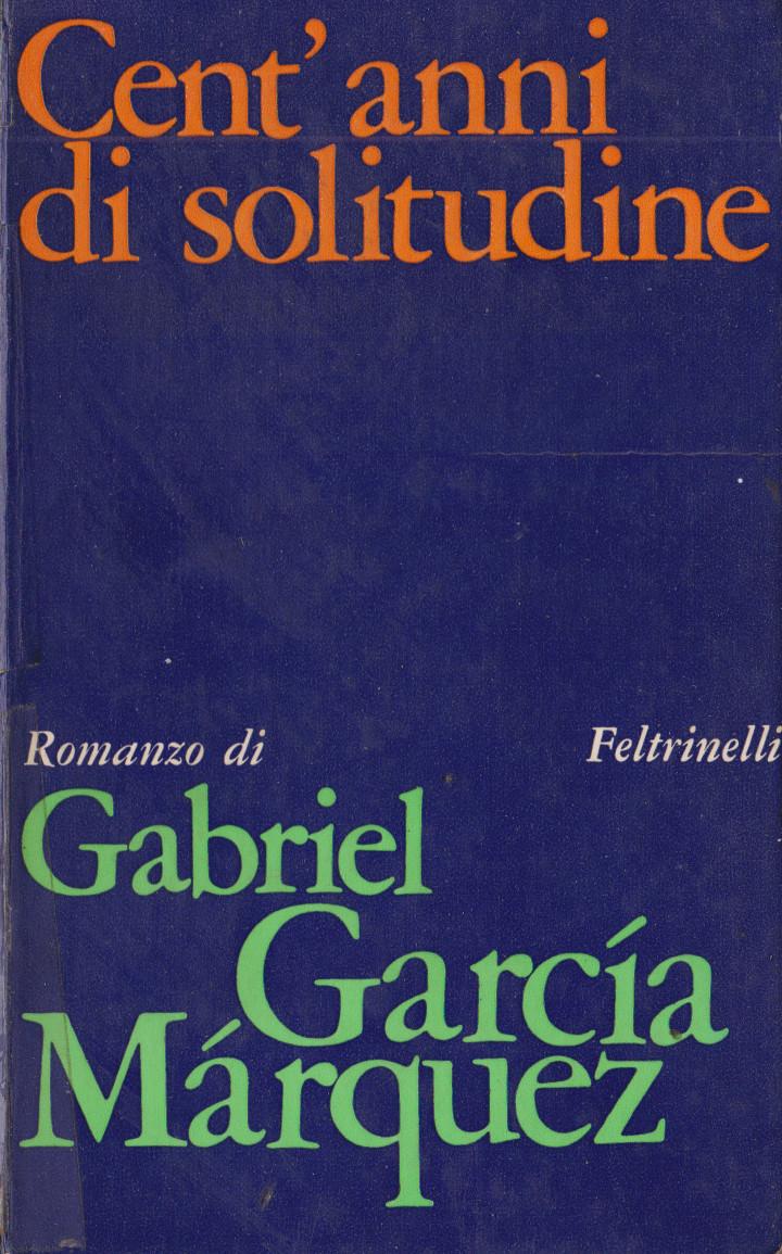mi ricordo …:  Gabriel GARCIA MARQUEZ, CENT'ANNI DI SOLITUDINE (1967), Feltrinelli, 1968. Incipit e primapagina