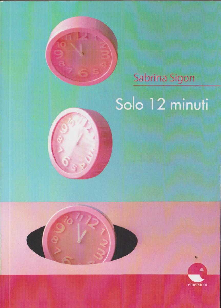 SIGON Sabrina, Solo 12 minuti, Emersioni edizioni, 2019. 12racconti