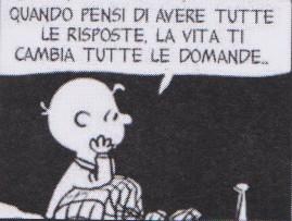 Quando pensi di avere tutte le risposte, la vita ti cambia tutte le domande, CharlieBrown