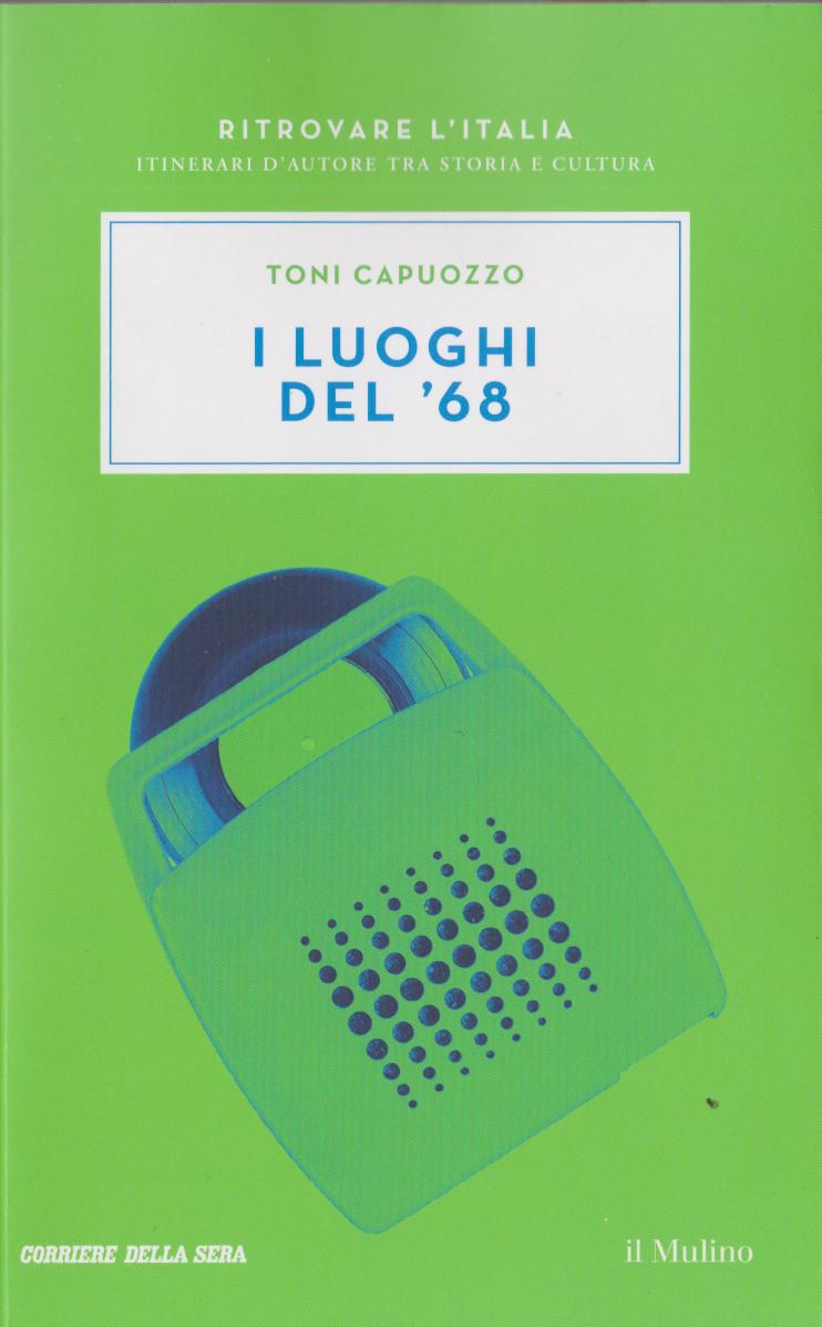 """mi ricordo. TRENTO, benvenuta utopia: """"Via Verdi … piazza del Duomo, le librerie , la Cantinota …"""", in Toni CAPUOZZO, I luoghi del '68, Corriere della Sera/il Mulino,2020"""