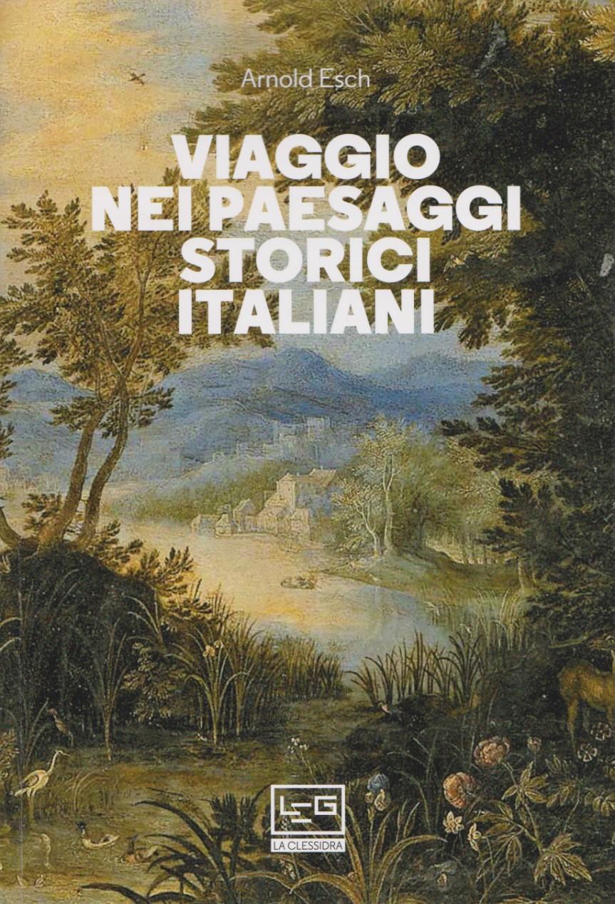 ESCH Arnold, Viaggio nei paesaggi storici italiani, Leg edizioni, 2020.  Indice dellibro