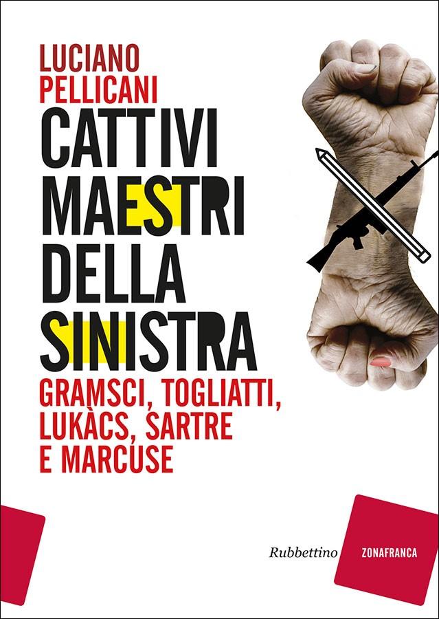 I cattivi maestri della sinistra di Luciano PELLICANI. Recensione di DiegoGabutti